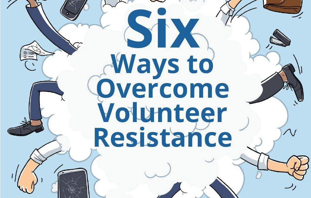 Six Ways to Overcome Volunteer Resistance