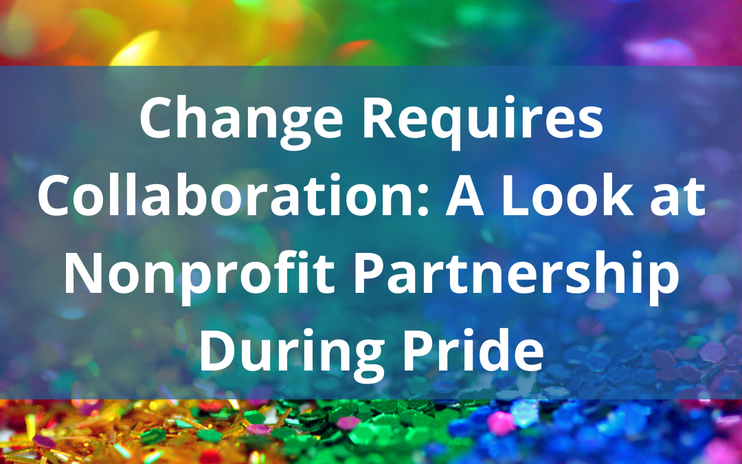 Change Requires Collaboration: A Look at Nonprofit Partnership During Pride
